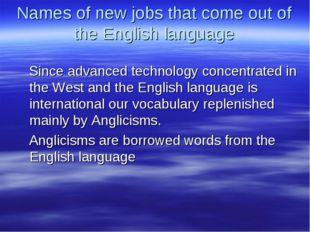 Names of new jobs that come out of the English language Since advanced techno