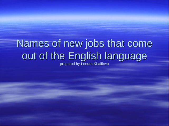 Names of new jobs that come out of the English language prepared by Lenura Kh...