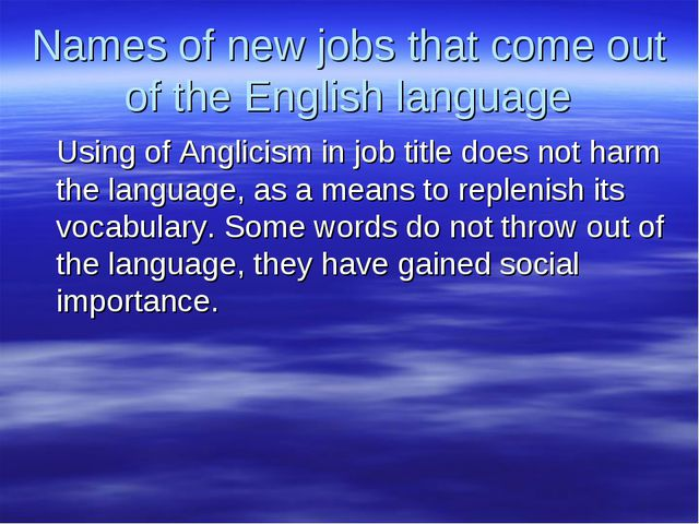 Names of new jobs that come out of the English language Using of Anglicism in...