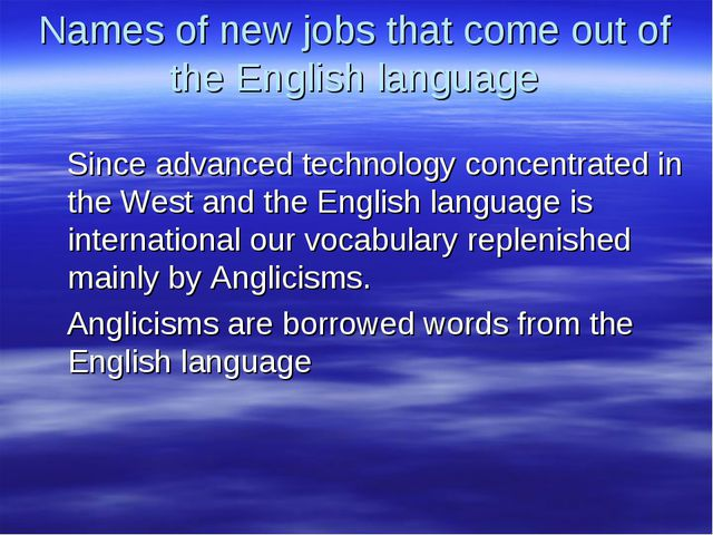 Names of new jobs that come out of the English language Since advanced techno...