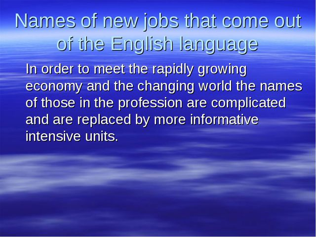 Names of new jobs that come out of the English language In order to meet the...