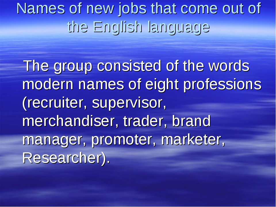 Names of new jobs that come out of the English language The group consisted o...