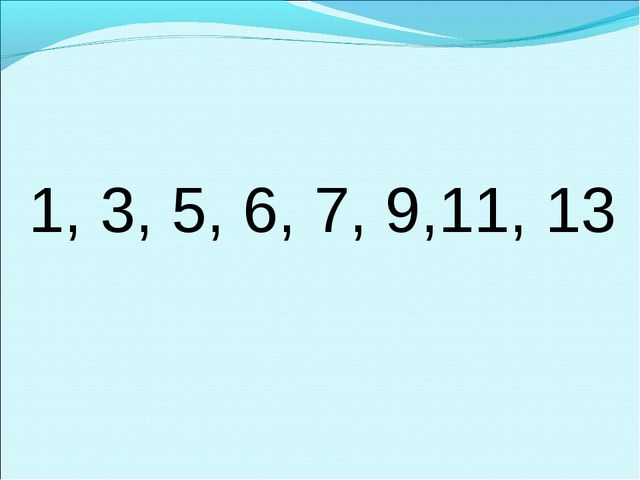 1, 3, 5, 6, 7, 9,11, 13