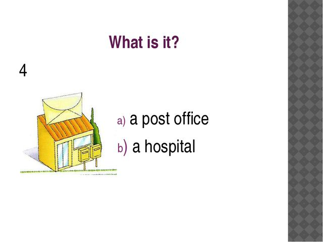 What is it? 4 a) a post office b) a hospital
