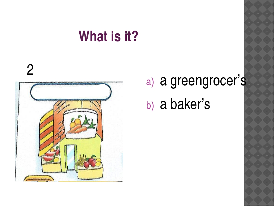 What is it? a greengrocer's a baker's 2