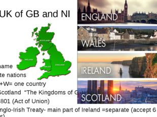The UK of GB and NI 1927 -name Separate nations 1543 E+W= one country 1707 Sc