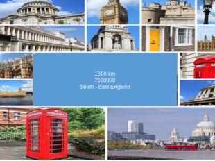 1500 km 7500000 South –East England