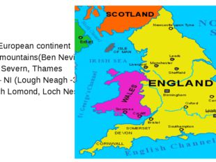 NW of European continent S, W – mountains(Ben Nevis) Rivers- Severn, Thames L