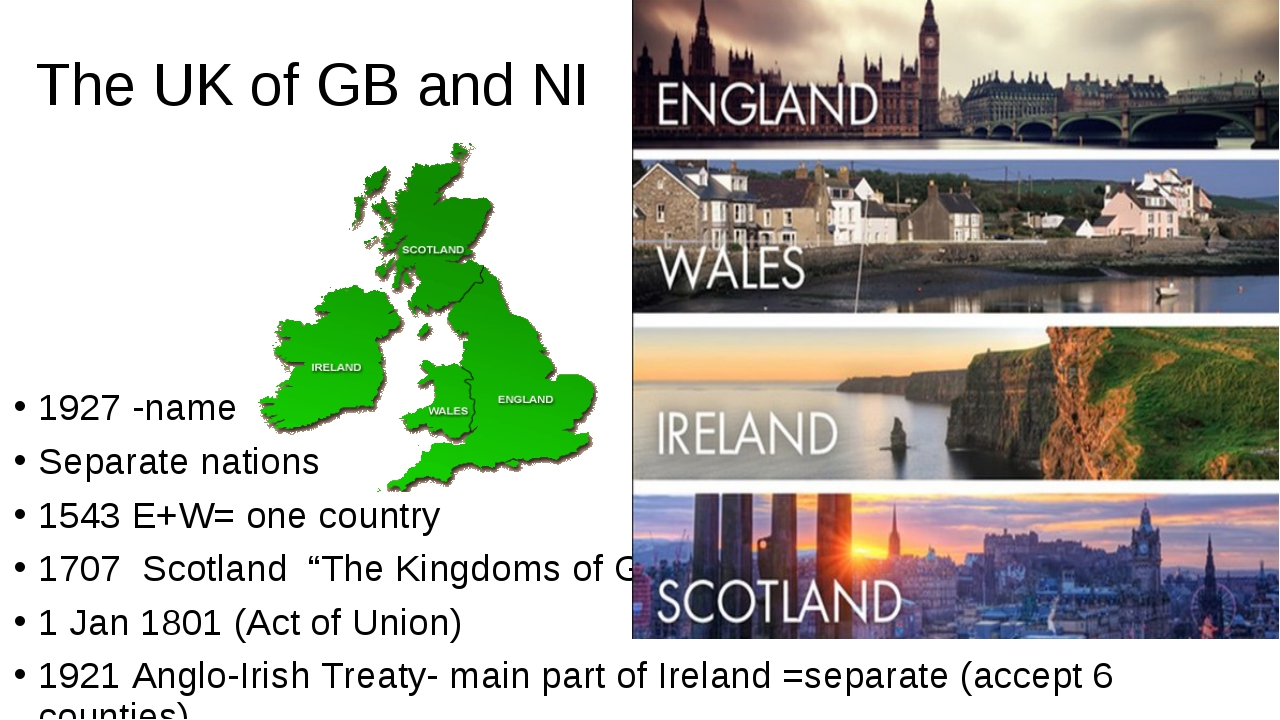The UK of GB and NI 1927 -name Separate nations 1543 E+W= one country 1707 Sc...