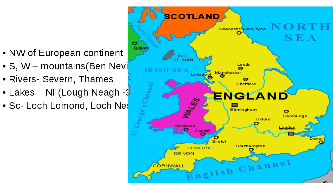 NW of European continent S, W – mountains(Ben Nevis) Rivers- Severn, Thames L...
