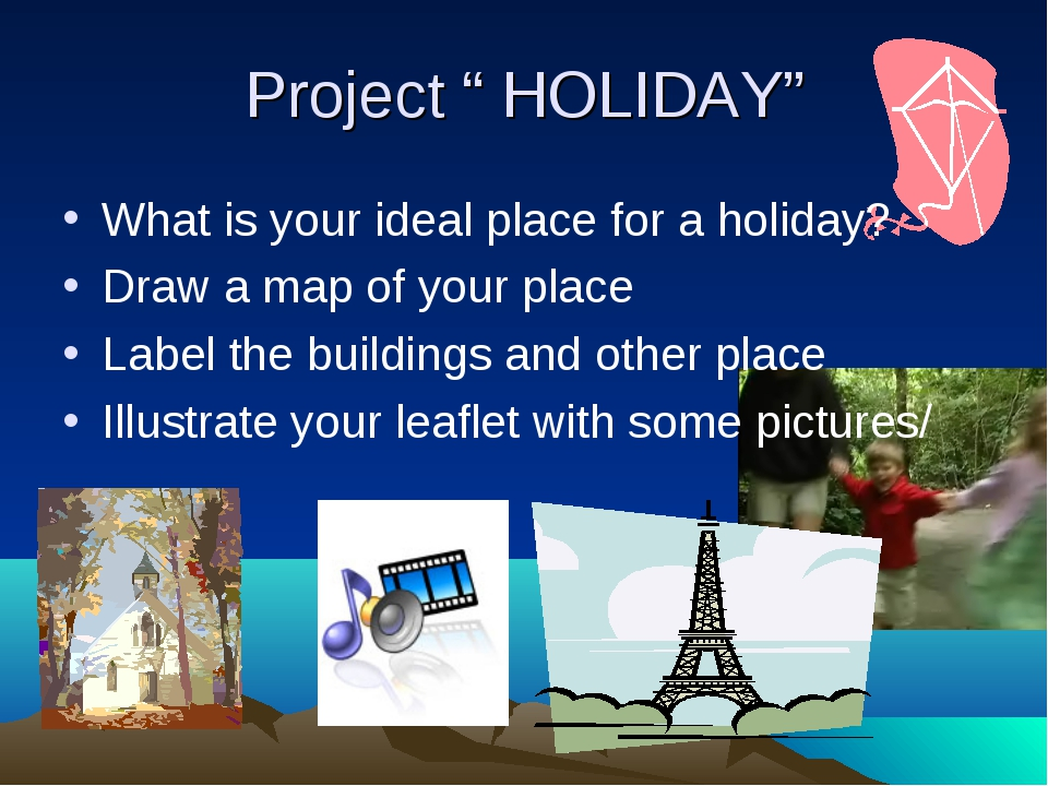 """Project """" HOLIDAY"""" What is your ideal place for a holiday? Draw a map of your..."""