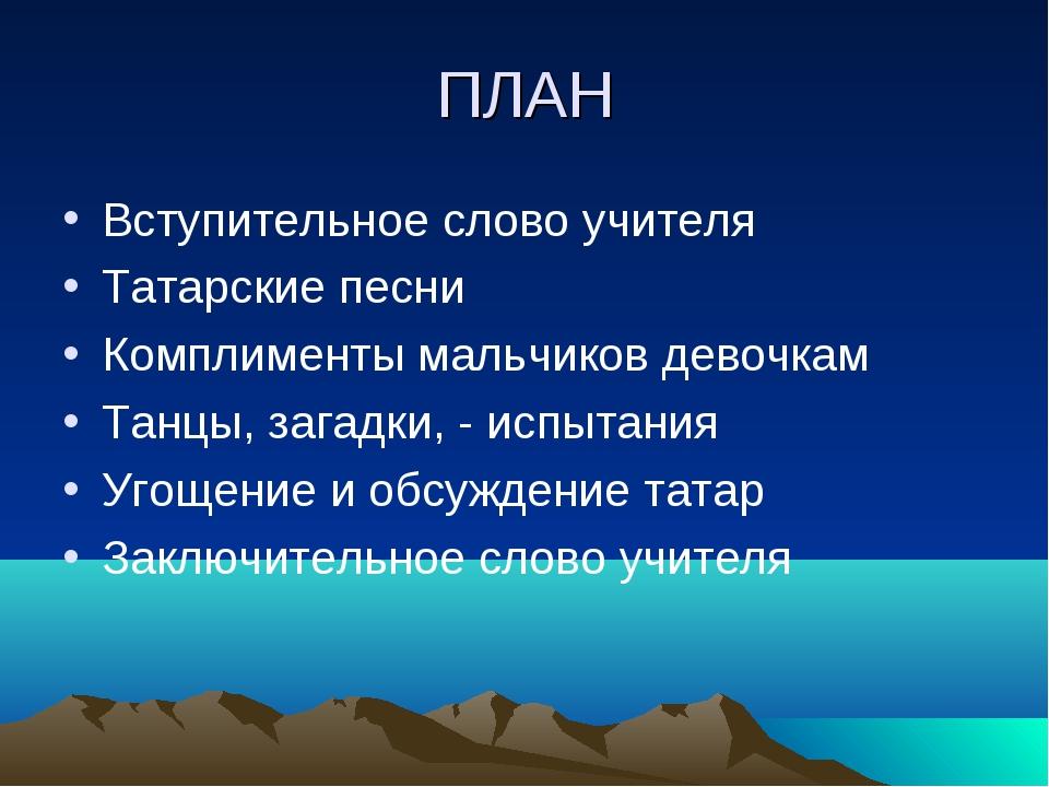 ПЛАН Вступительное слово учителя Татарские песни Комплименты мальчиков девочк...