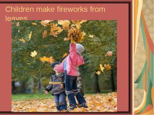 Children make fireworks from leaves.