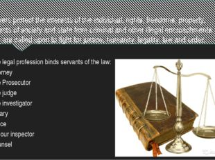Lawyers protect the interests of the individual, rights, freedoms, property,