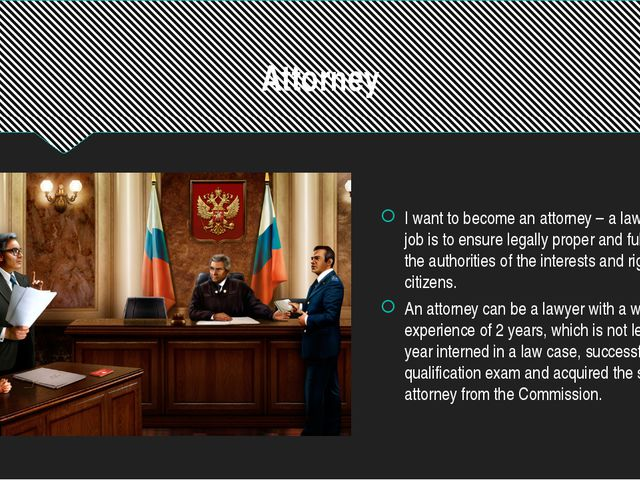 Attorney I want to become an attorney – a lawyer whose job is to ensure legal...