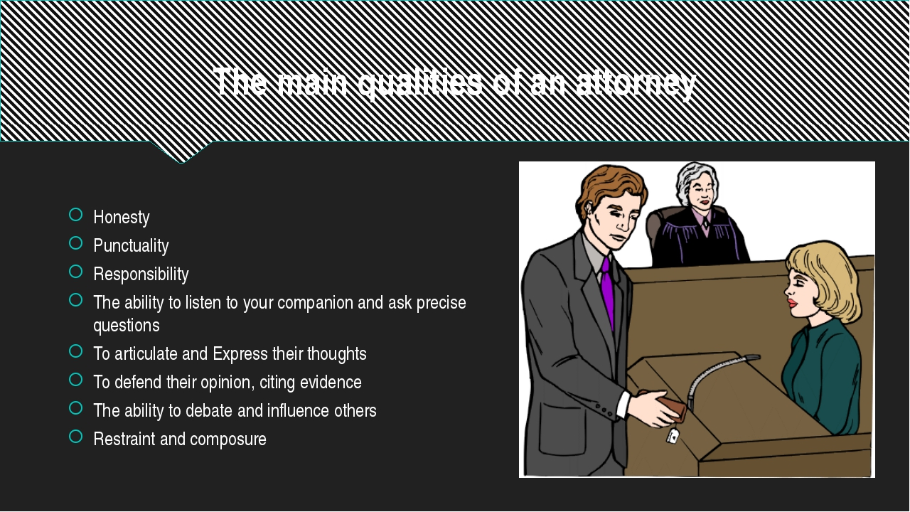 The main qualities of an attorney Honesty Punctuality Responsibility The abil...