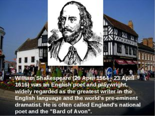 William Shakespeare (26 April 1564 - 23 April 1616) was an English poet and p