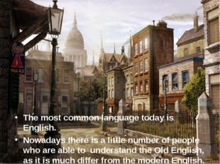 The most common language today is English. Nowadays there is a little number