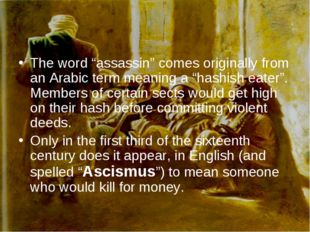 "The word ""assassin"" comes originally from an Arabic term meaning a ""hashish e"