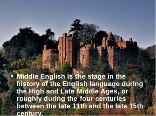 Middle English is the stage in the history of the English language during th
