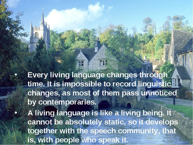 Every living language changes through time. It is impossible to record lingu...