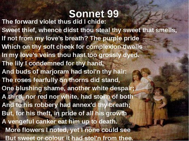 Sonnet 99 The forward violet thus did I chide: Sweet thief, whence didst thou...