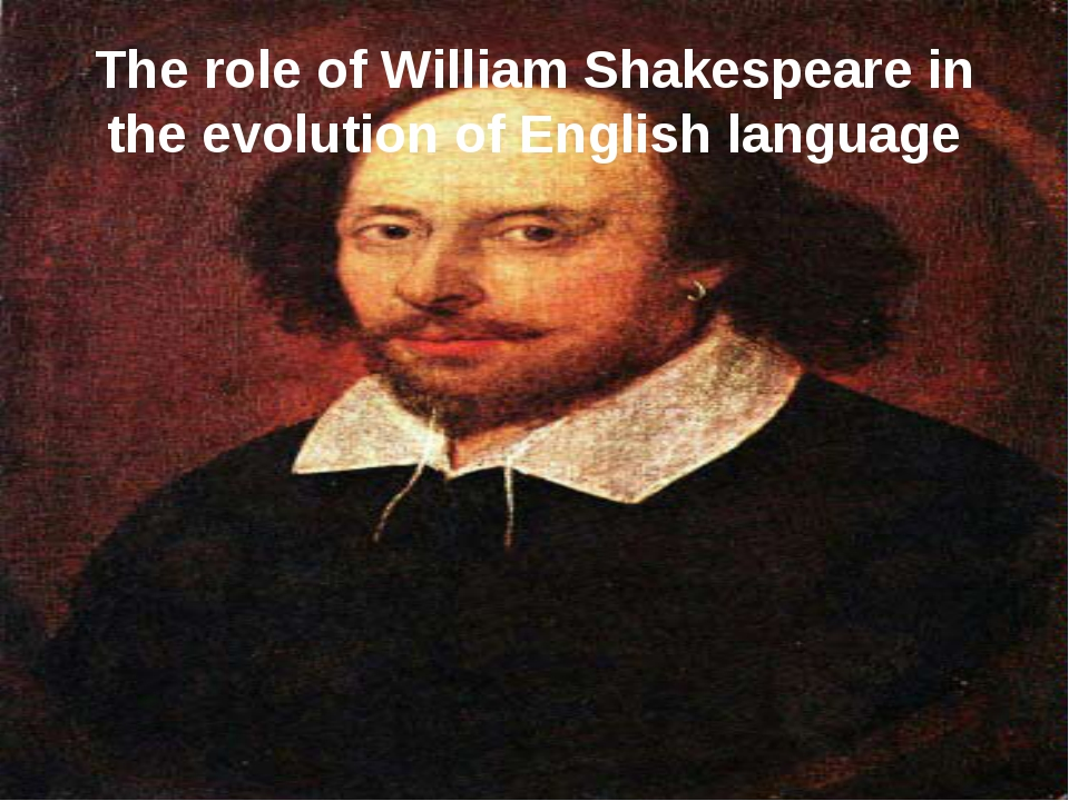 The role of William Shakespeare in the evolution of English language