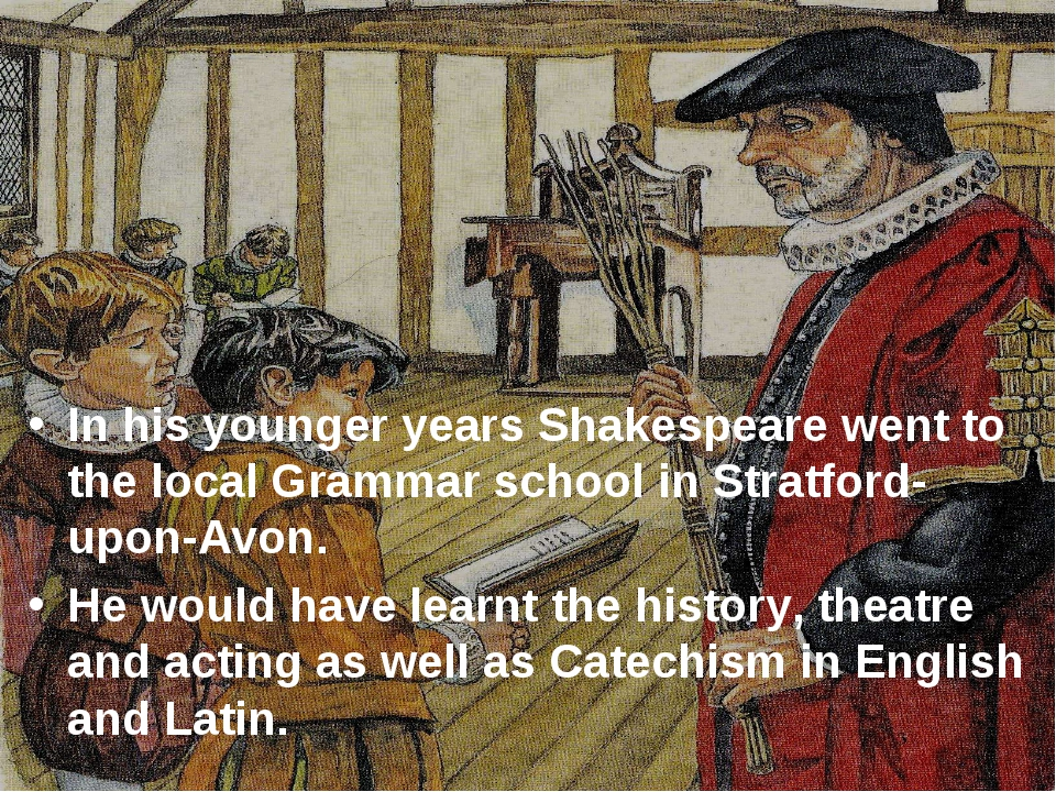 In his younger years Shakespeare went to the local Grammar school in Stratfo...