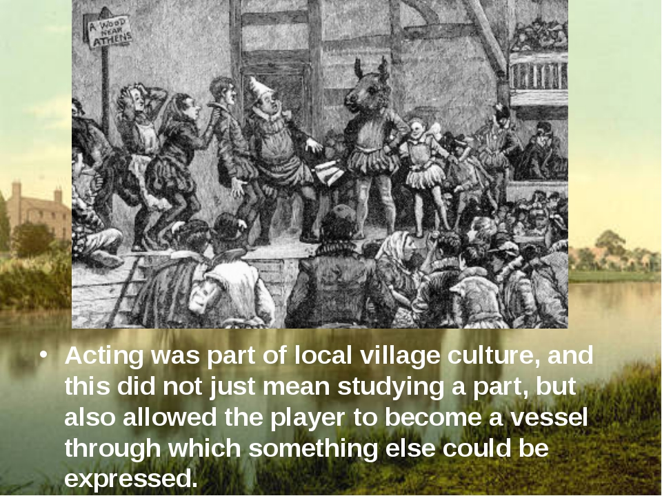 Acting was part of local village culture, and this did not just mean studyin...