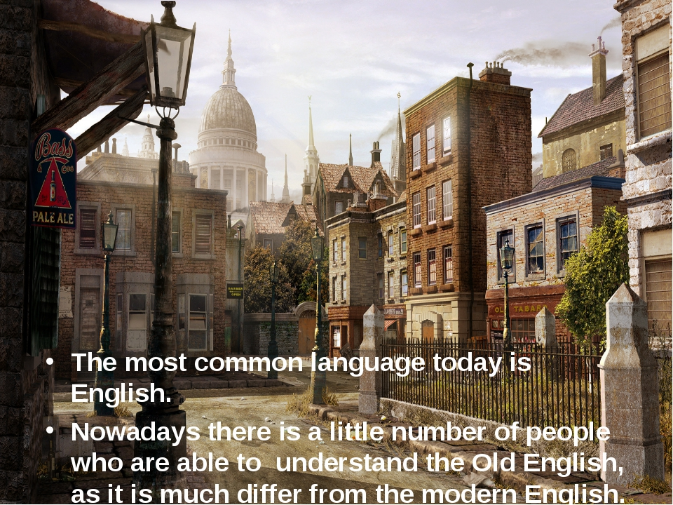 The most common language today is English. Nowadays there is a little number...