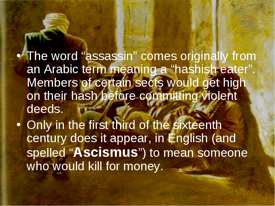 "The word ""assassin"" comes originally from an Arabic term meaning a ""hashish e..."