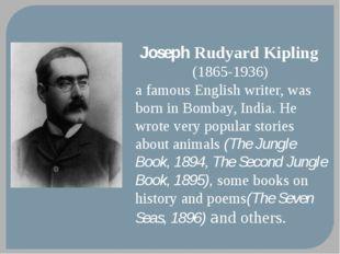 Joseph Rudyard Kipling (1865-1936) a famous English writer, was born in Bomb