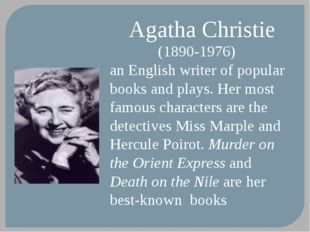 Agatha Christie (1890-1976) an English writer of popular books and plays. Her