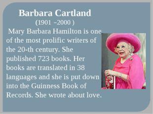 Barbara Cartland (1901 –2000 ) Mary Barbara Hamilton is one of the most proli