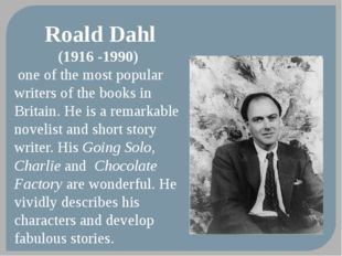 Roald Dahl (1916 -1990) one of the most popular writers of the books in Brita
