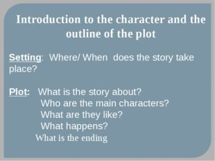 Introduction to the character and the outline of the plot Setting: Where/ Whe