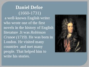 Daniel Defoe (1660-1731) a well-known English writer who wrote one of the fir
