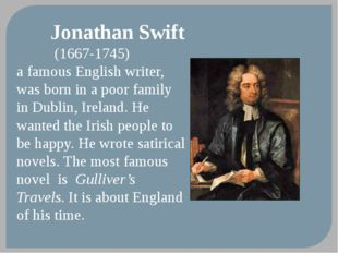 Jonathan Swift (1667-1745) a famous English writer, was born in a poor famil