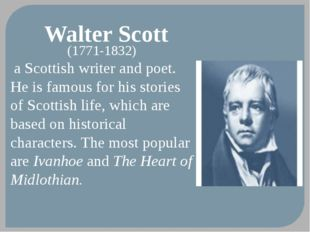 Walter Scott (1771-1832) a Scottish writer and poet. He is famous for his sto