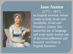 Jane Austen (1775 – 1817) an English novelist, whose works include Sense and