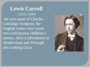 Lewis Carroll (1832-1898) the pen name of Charles Lutwidge Dodgson, the Engli