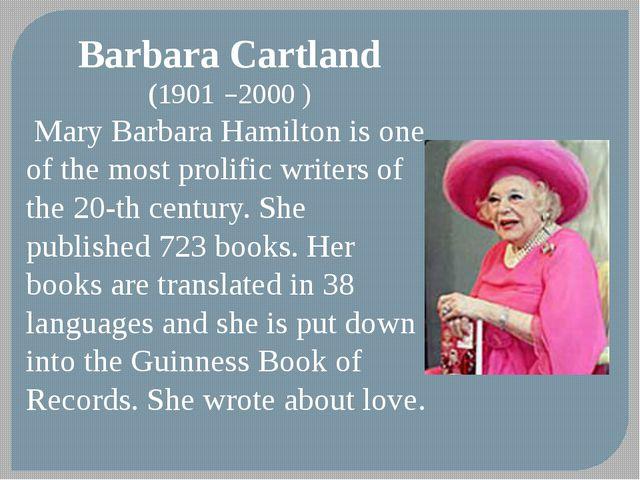 Barbara Cartland (1901 –2000 ) Mary Barbara Hamilton is one of the most proli...