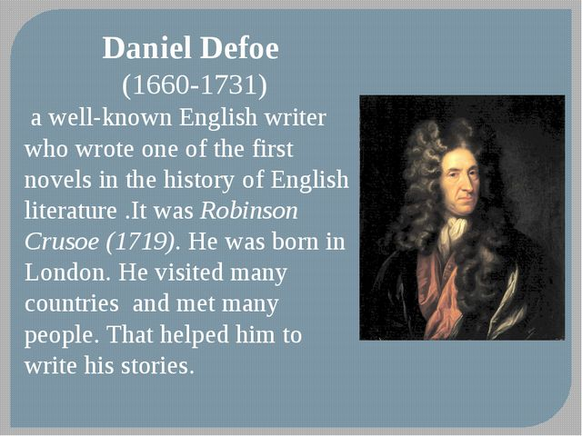 Daniel Defoe (1660-1731) a well-known English writer who wrote one of the fir...