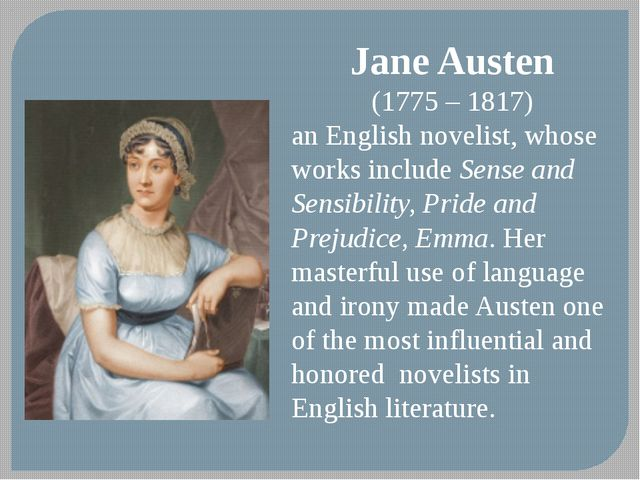 Jane Austen (1775 – 1817) an English novelist, whose works include Sense and...