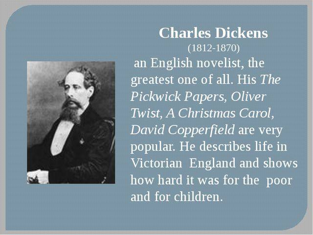 Charles Dickens (1812-1870) an English novelist, the greatest one of all. His...