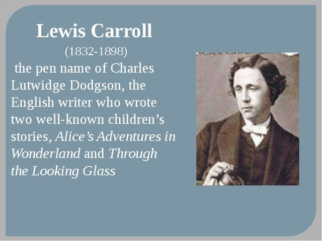 Lewis Carroll (1832-1898) the pen name of Charles Lutwidge Dodgson, the Engli...