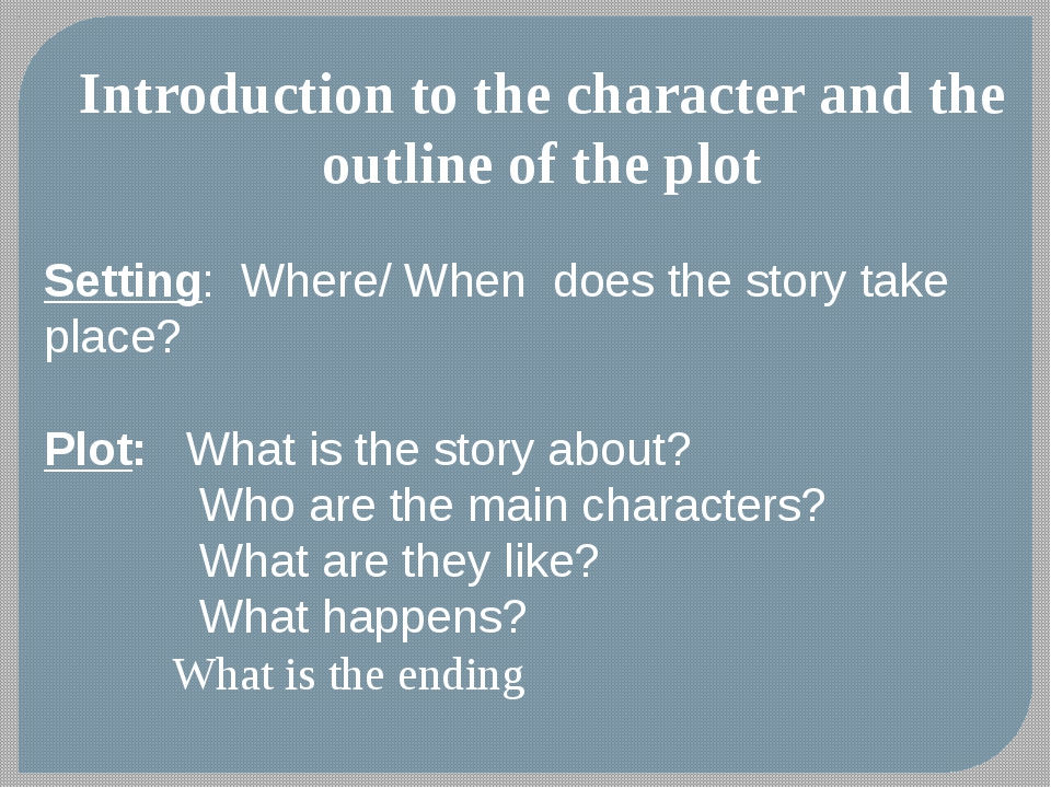 Introduction to the character and the outline of the plot Setting: Where/ Whe...