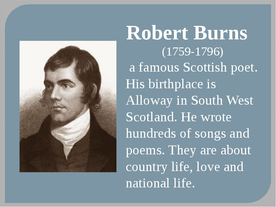 Robert Burns (1759-1796) a famous Scottish poet. His birthplace is Alloway in...
