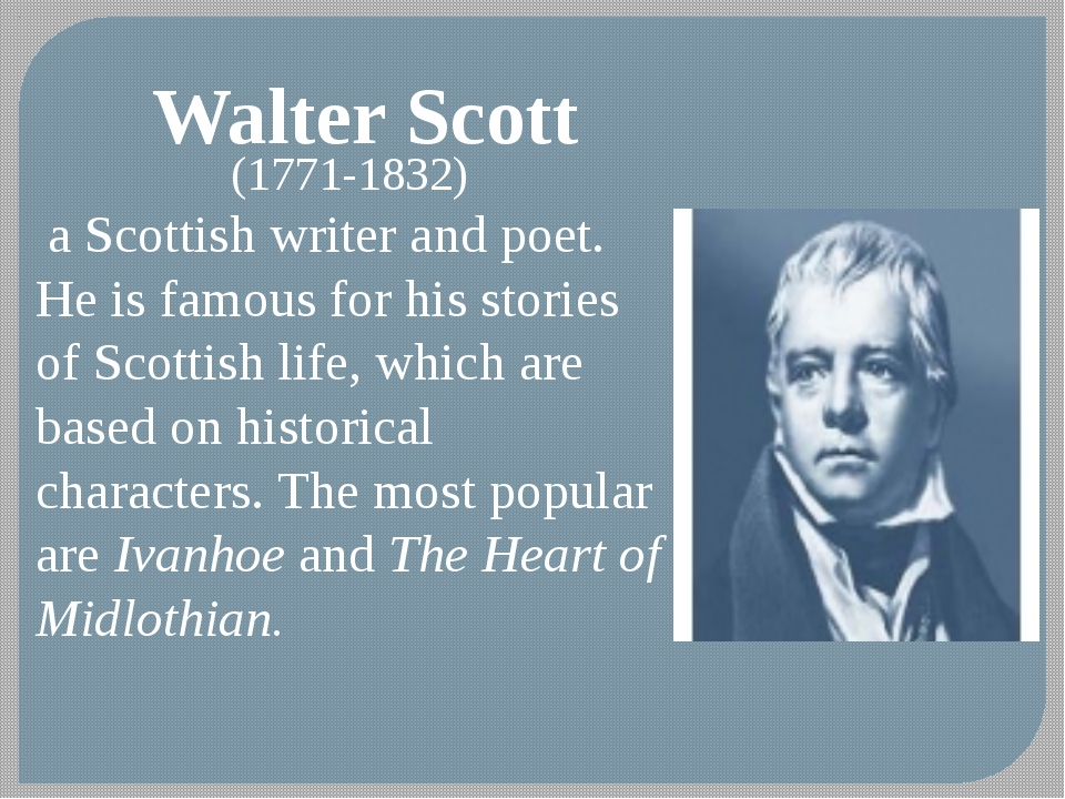 Walter Scott (1771-1832) a Scottish writer and poet. He is famous for his sto...