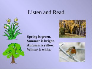 Listen and Read Spring is green, Summer is bright, Autumn is yellow, Winter i